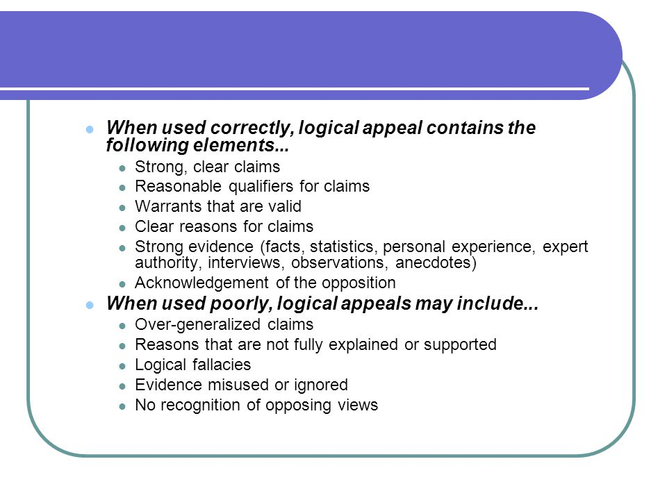 When used correctly, logical appeal contains the following elements...
