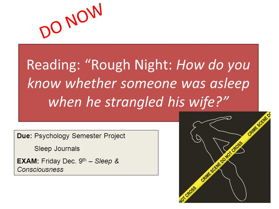 DO NOW Reading: Rough Night: How do you know whether someone was asleep when he strangled his wife