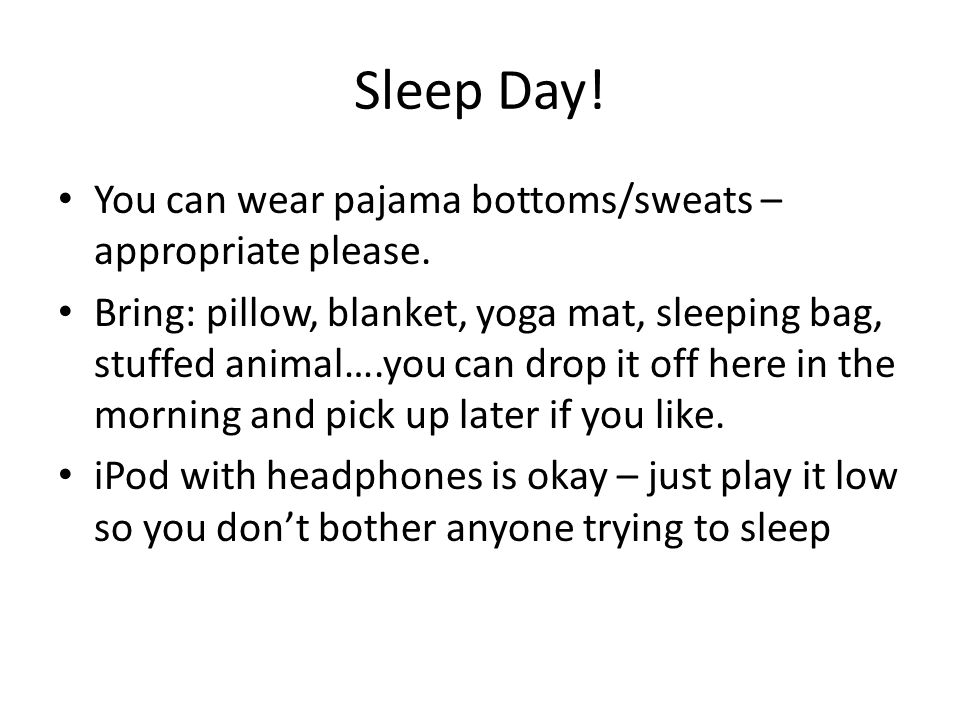 Sleep Day! You can wear pajama bottoms/sweats – appropriate please.