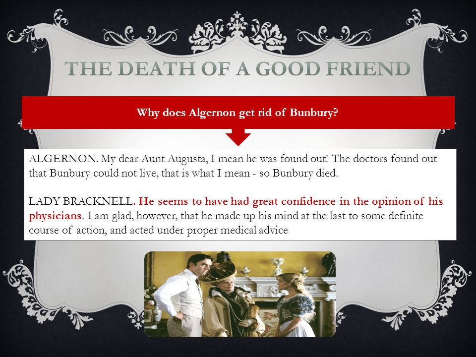 The Death of a Good Friend Why does Algernon get rid of Bunbury