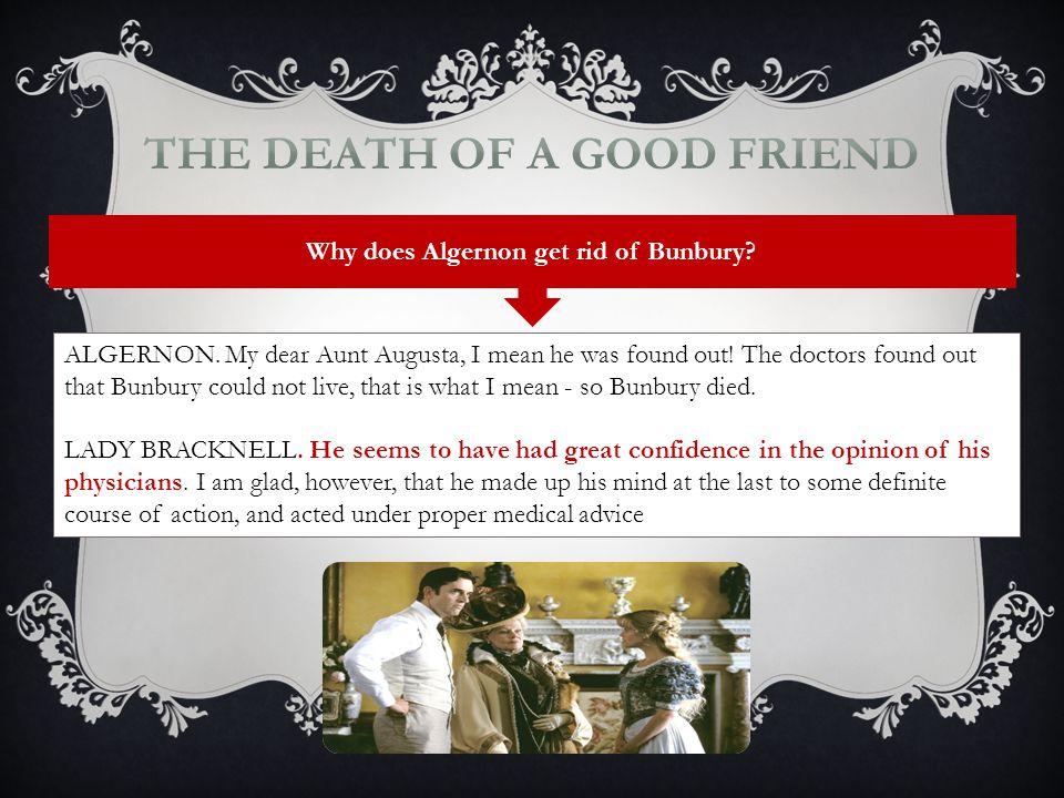 The Death of a Good Friend Why does Algernon get rid of Bunbury