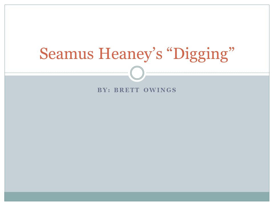 essay on seamus heaney digging Digging -by seamus heaney the poet, seamus heaney uses simple words in his poem which is beautifully portrayed as well as easy to understand the poem is basically about the poets respect and admiration of his father's and grandfather's hard work.