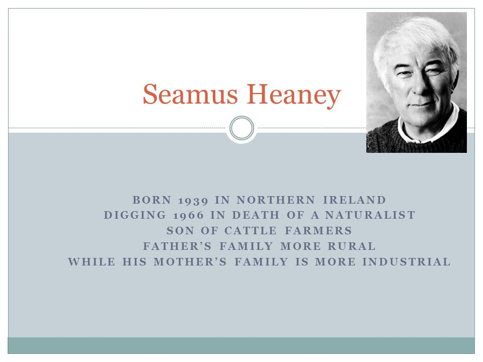 Seamus Heaney Born 1939 in Northern Ireland