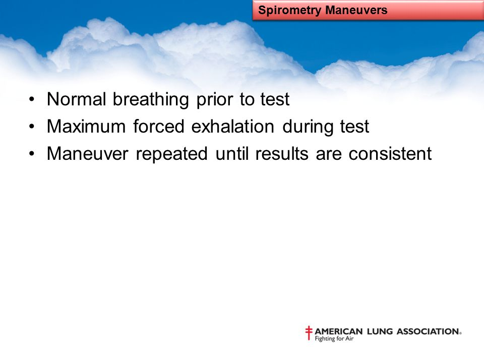 Normal breathing prior to test Maximum forced exhalation during test
