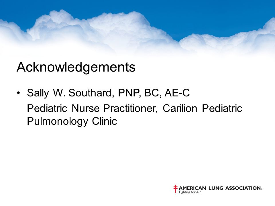 Acknowledgements Sally W. Southard, PNP, BC, AE-C