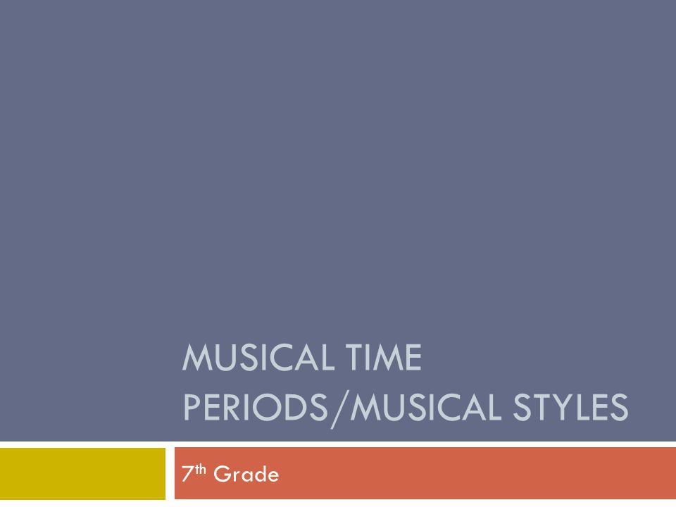 Musical Time Periods/Musical Styles