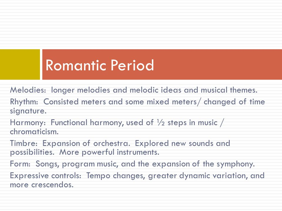 Romantic Period Melodies: longer melodies and melodic ideas and musical themes.