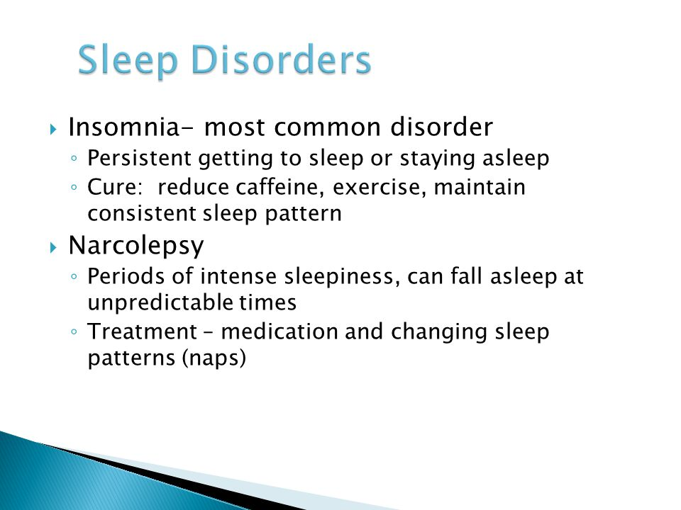 Sleep Disorders Insomnia- most common disorder Narcolepsy