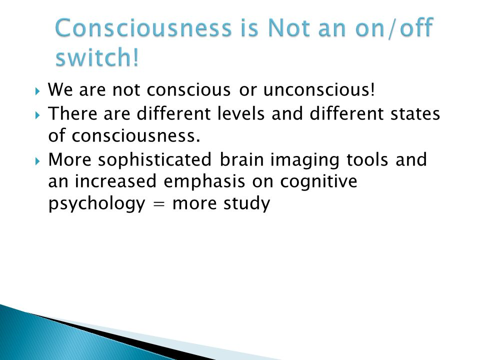 Consciousness is Not an on/off switch!