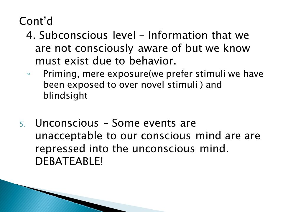 Cont'd 4. Subconscious level – Information that we are not consciously aware of but we know must exist due to behavior.