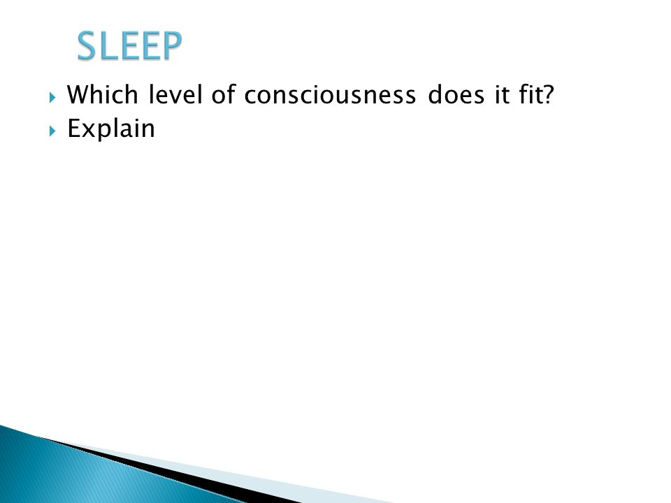 SLEEP Which level of consciousness does it fit Explain