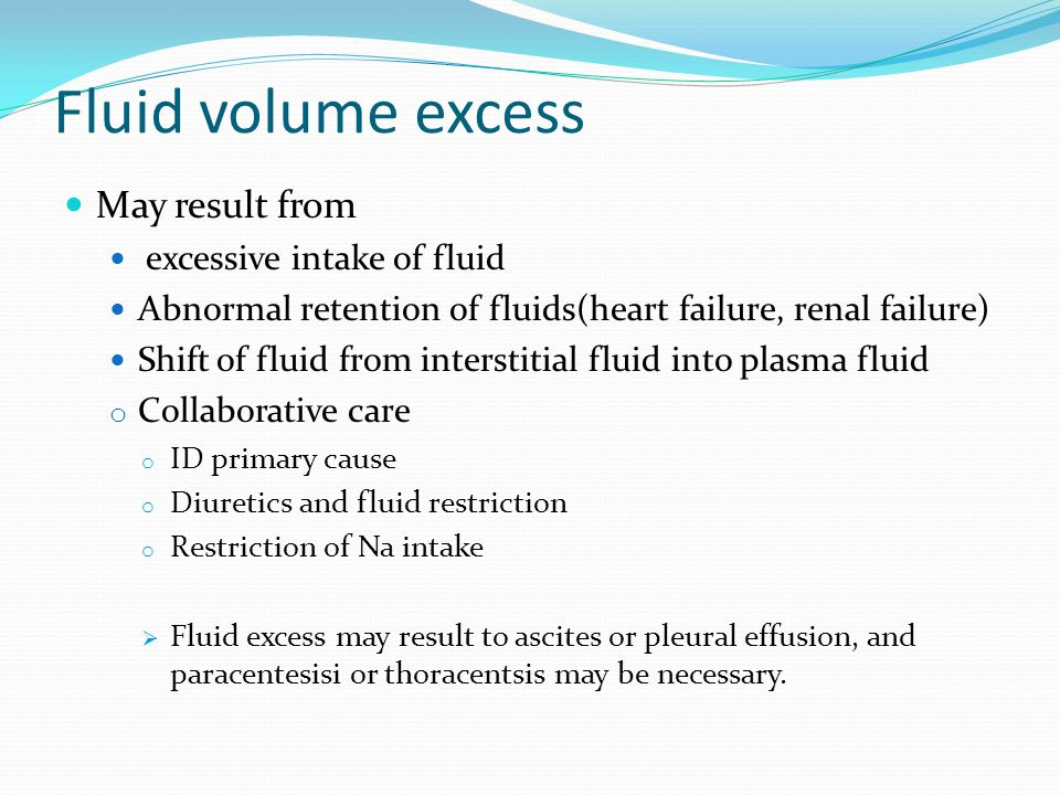 Fluid volume excess May result from excessive intake of fluid