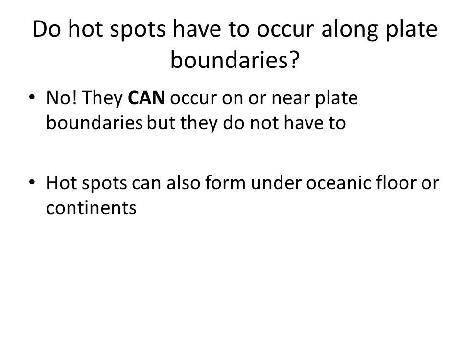 Do hot spots have to occur along plate boundaries