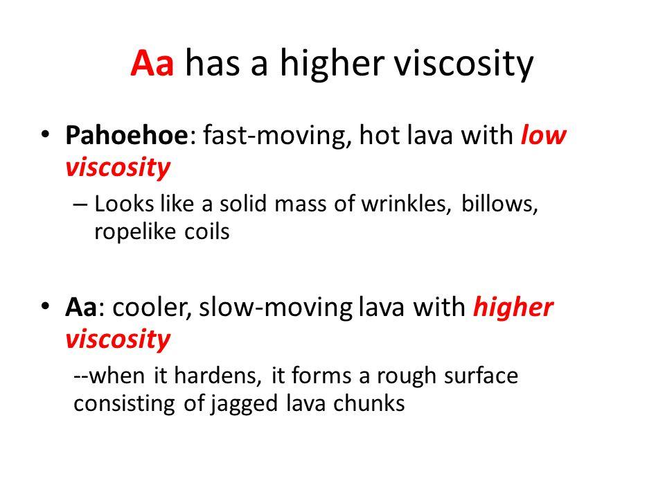 Aa has a higher viscosity