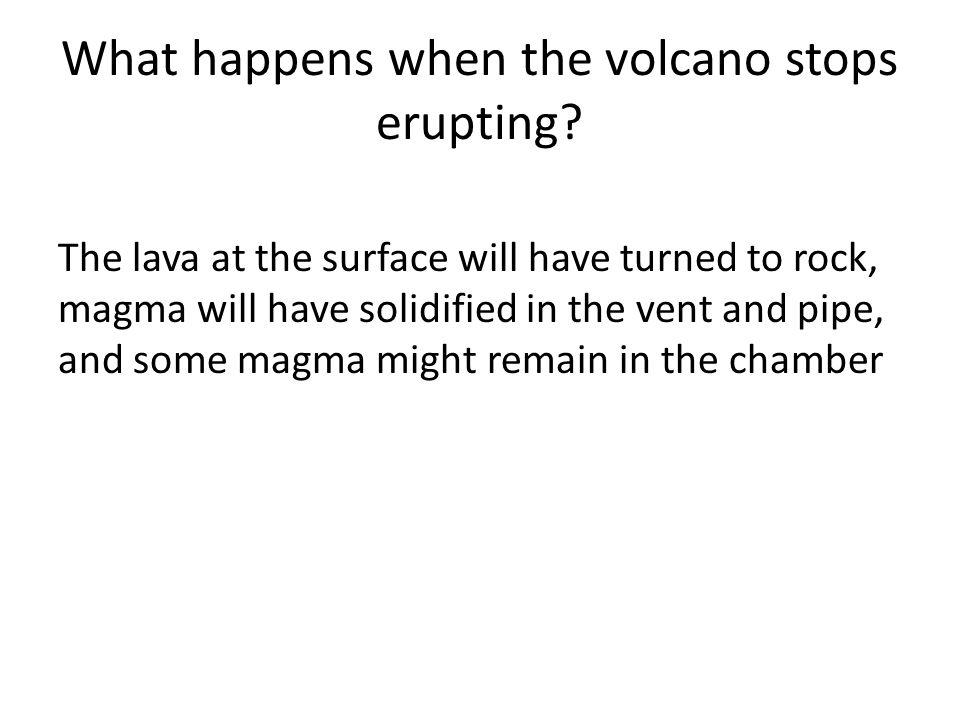 What happens when the volcano stops erupting