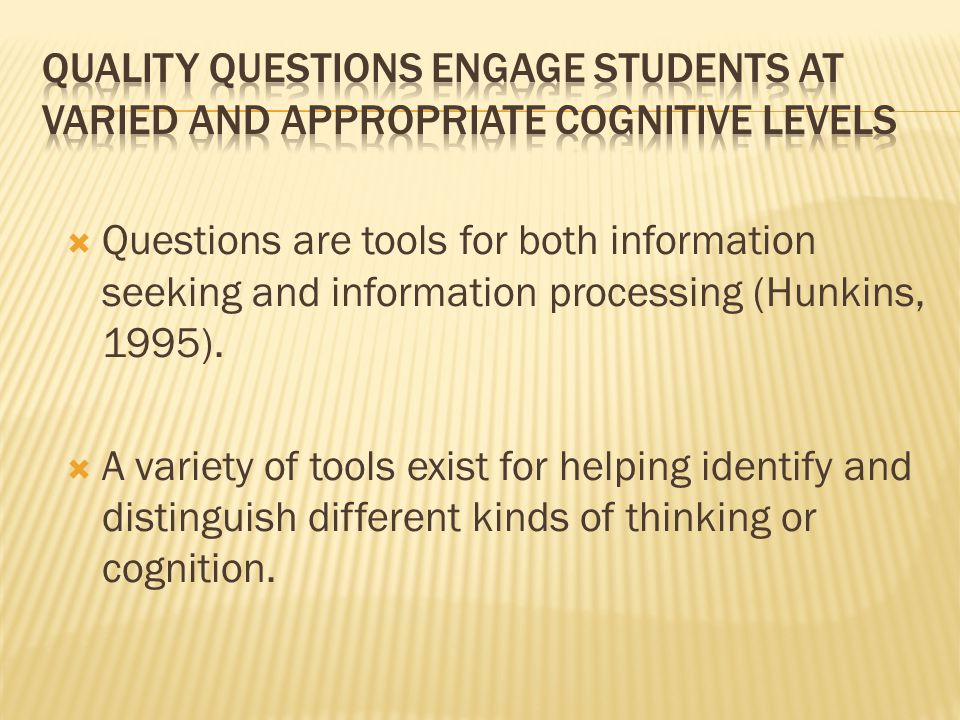 Quality Questions engage students at varied and appropriate cognitive levels