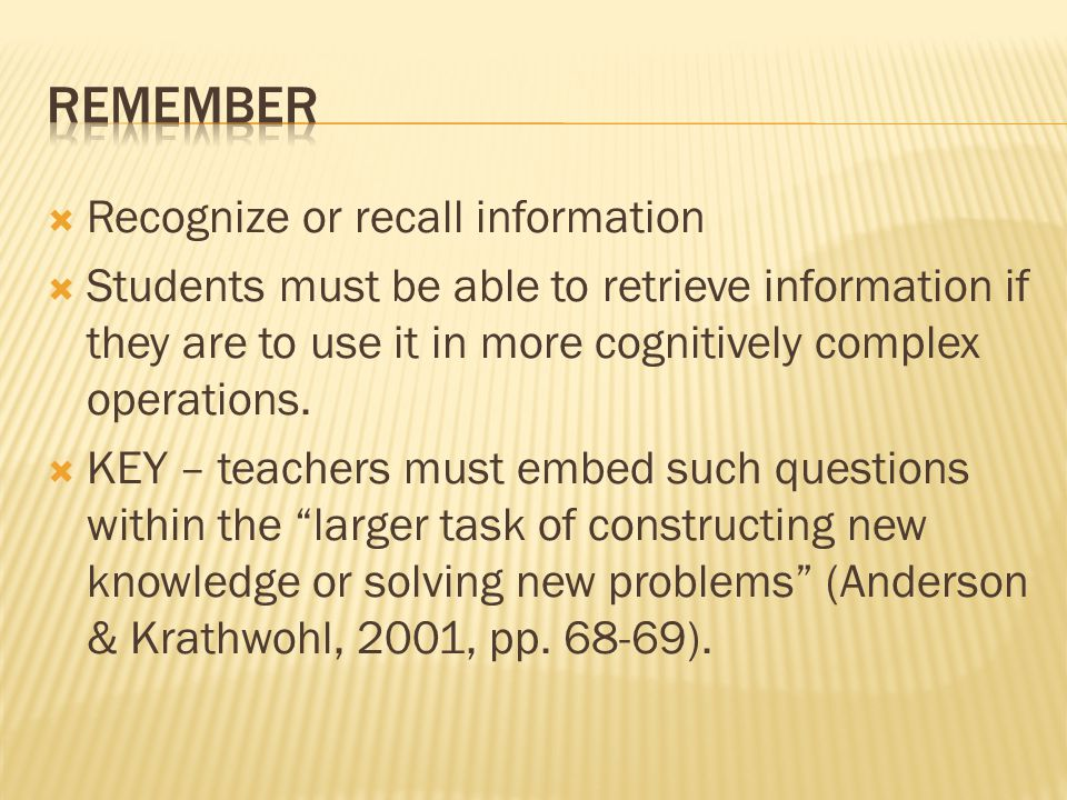 Remember Recognize or recall information