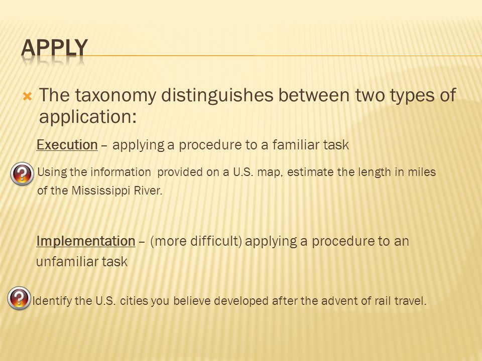 Apply The taxonomy distinguishes between two types of application: