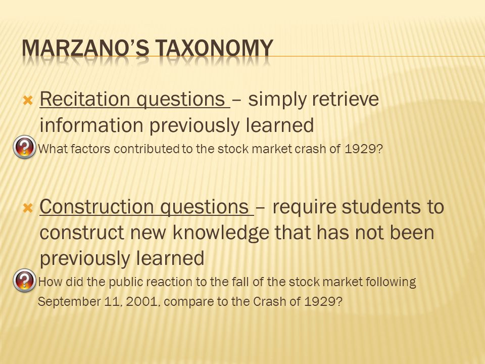 Marzano's Taxonomy Recitation questions – simply retrieve information previously learned.