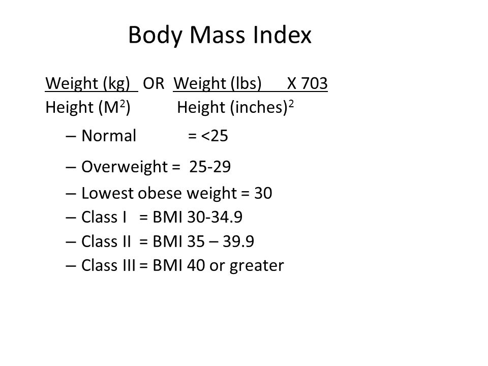 Body Mass Index Weight (kg) OR Weight (lbs) X 703