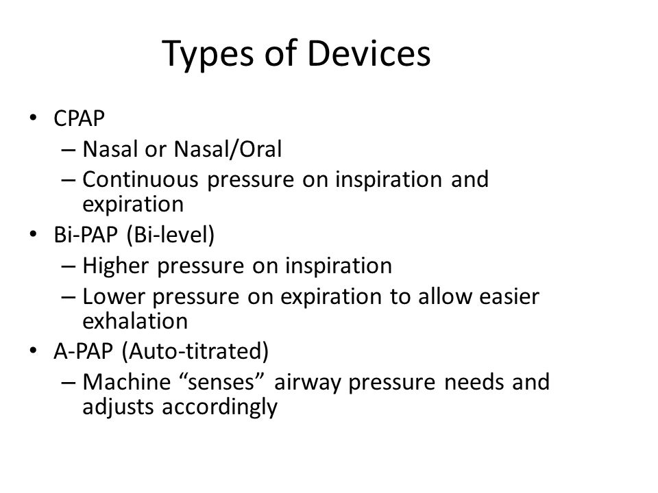 Types of Devices CPAP Nasal or Nasal/Oral