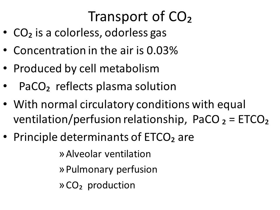 Transport of CO₂ CO₂ is a colorless, odorless gas