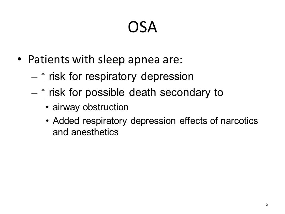 OSA Patients with sleep apnea are: ↑ risk for respiratory depression