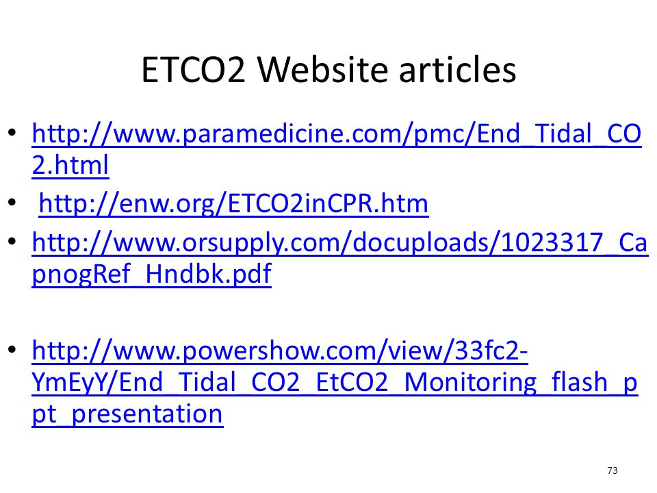 ETCO2 Website articles http://www.paramedicine.com/pmc/End_Tidal_CO2.html. http://enw.org/ETCO2inCPR.htm.