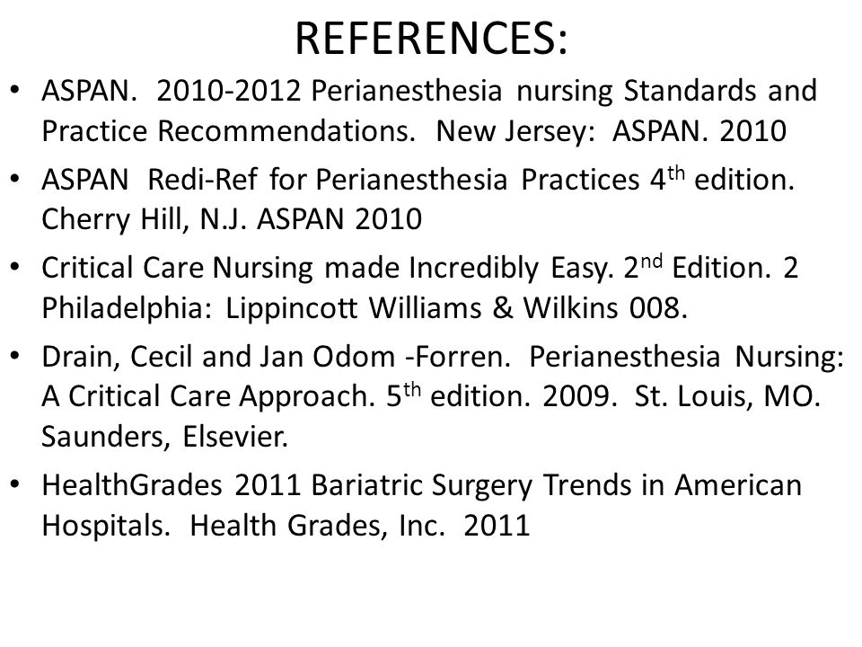 REFERENCES: ASPAN. 2010-2012 Perianesthesia nursing Standards and Practice Recommendations. New Jersey: ASPAN. 2010.