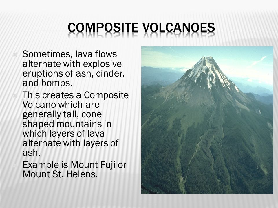 Composite volcanoes Sometimes, lava flows alternate with explosive eruptions of ash, cinder, and bombs.
