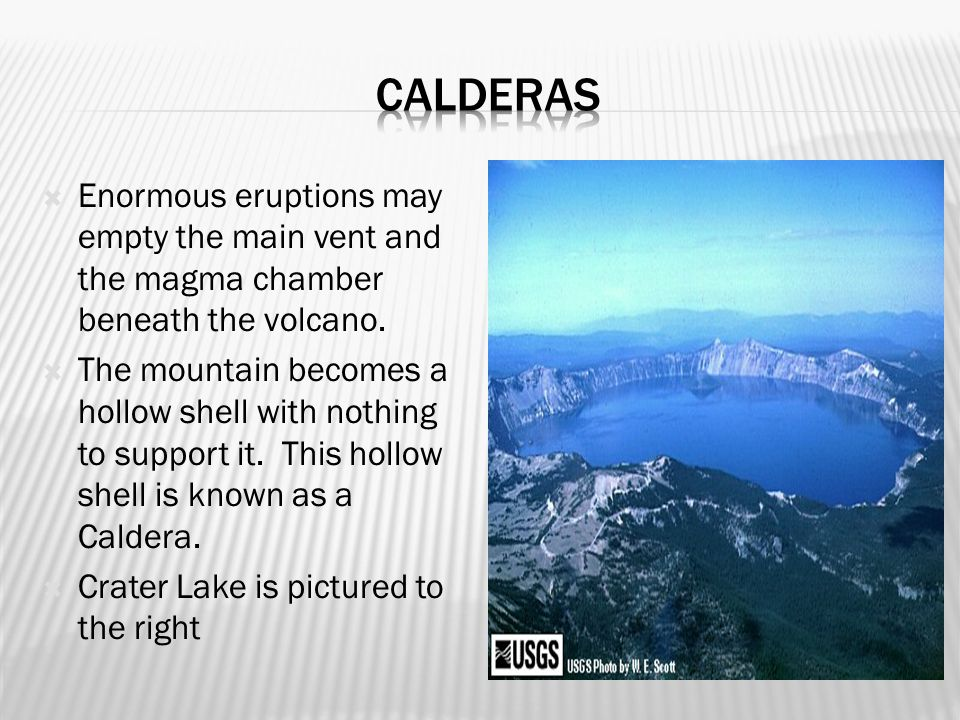 Calderas Enormous eruptions may empty the main vent and the magma chamber beneath the volcano.