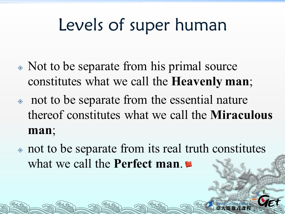 Levels of super human Not to be separate from his primal source constitutes what we call the Heavenly man;