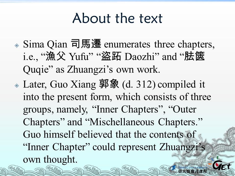 About the text Sima Qian 司馬遷 enumerates three chapters, i.e., 漁父 Yufu 盜跖 Daozhi and 胠篋 Quqie as Zhuangzi's own work.