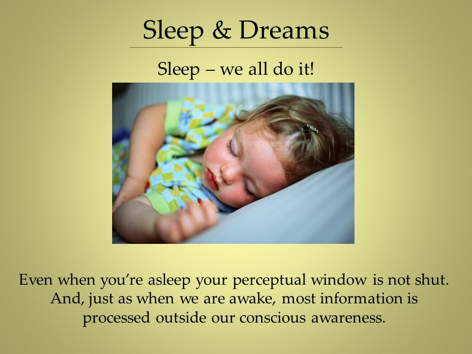 Even when you're asleep your perceptual window is not shut.
