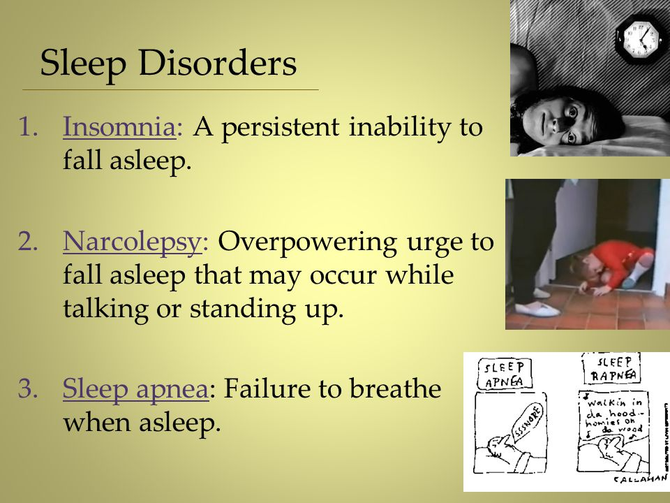 Sleep Disorders Insomnia: A persistent inability to fall asleep.