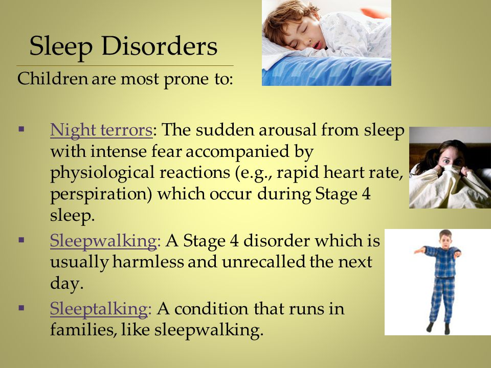 Sleep Disorders Children are most prone to: