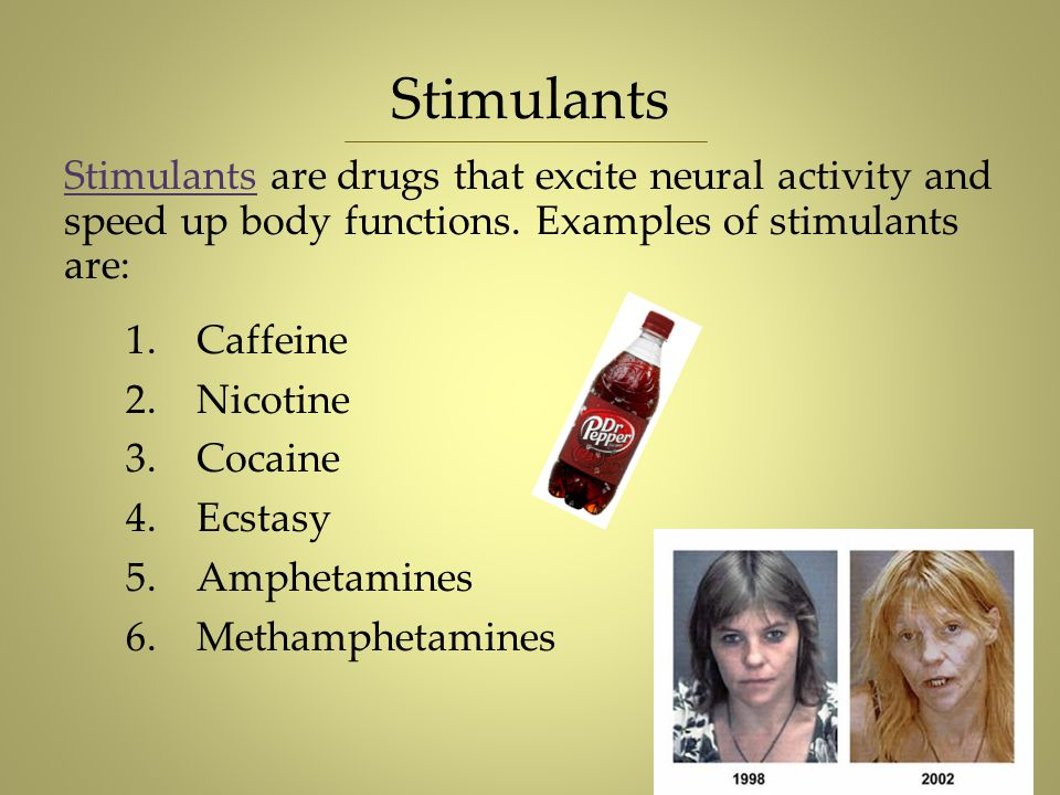 Stimulants Stimulants are drugs that excite neural activity and speed up body functions. Examples of stimulants are: