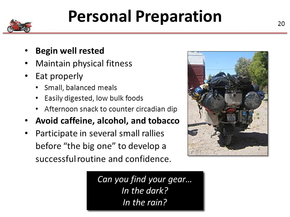 Personal Preparation Begin well rested Maintain physical fitness
