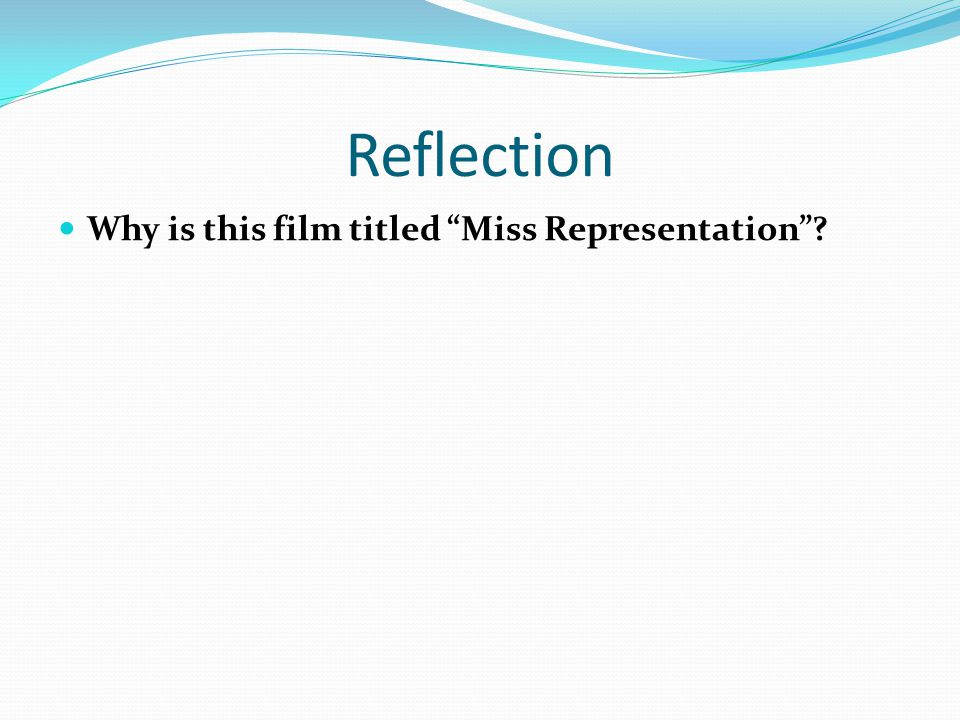 Reflection Why is this film titled Miss Representation