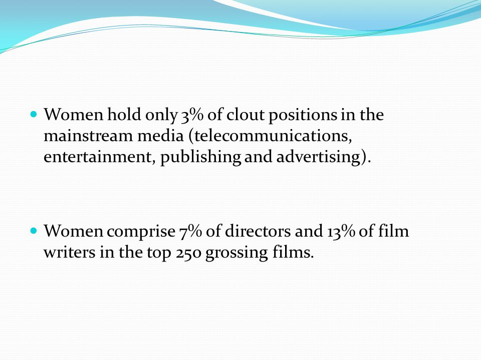Women hold only 3% of clout positions in the mainstream media (telecommunications, entertainment, publishing and advertising).