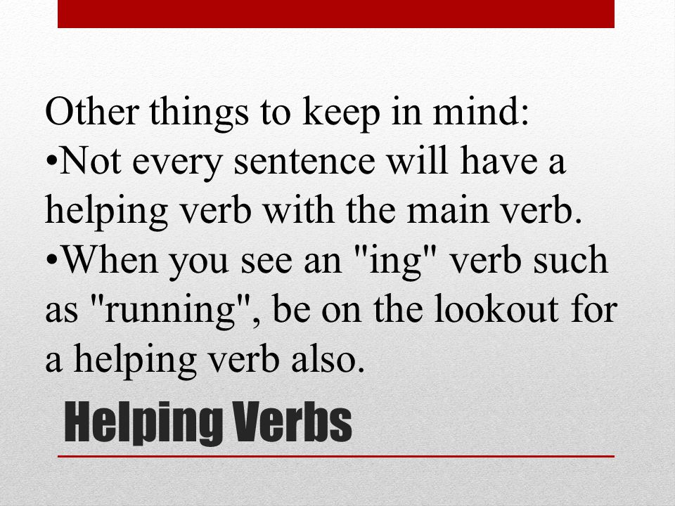 Helping Verbs Other things to keep in mind: