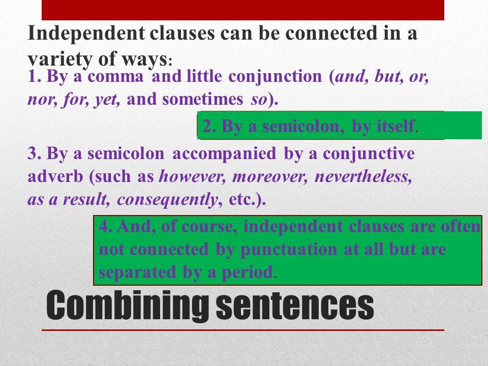 Independent clauses can be connected in a variety of ways: