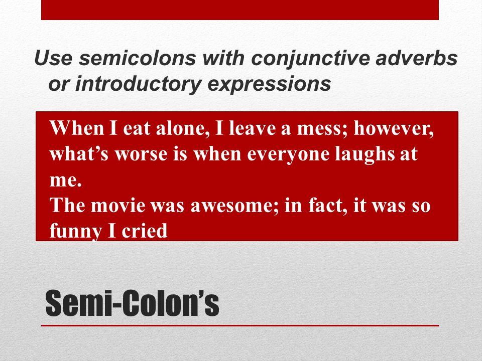 Use semicolons with conjunctive adverbs or introductory expressions