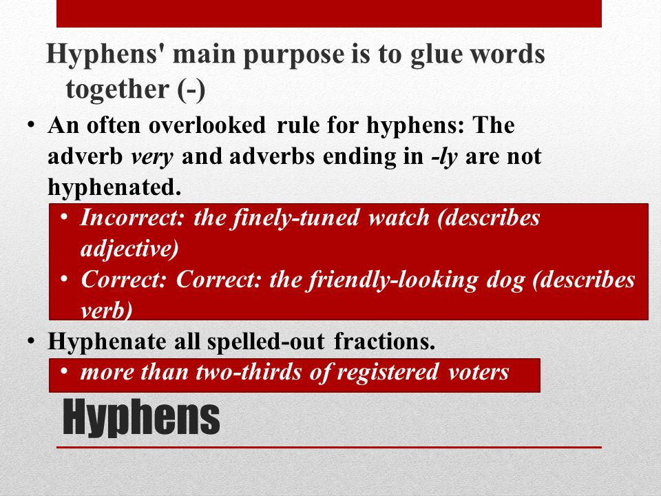 Hyphens Hyphens main purpose is to glue words together (-)