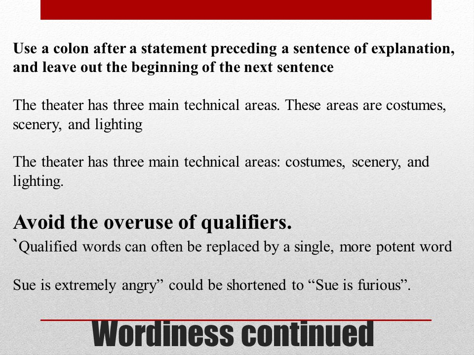 Wordiness continued Avoid the overuse of qualifiers.