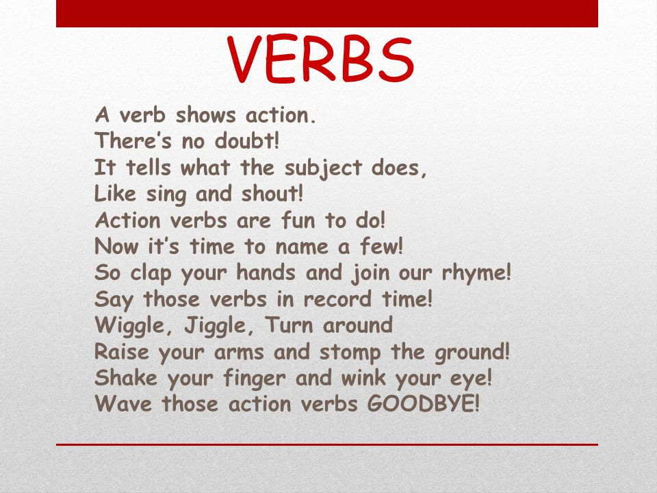 VERBS A verb shows action. There's no doubt!