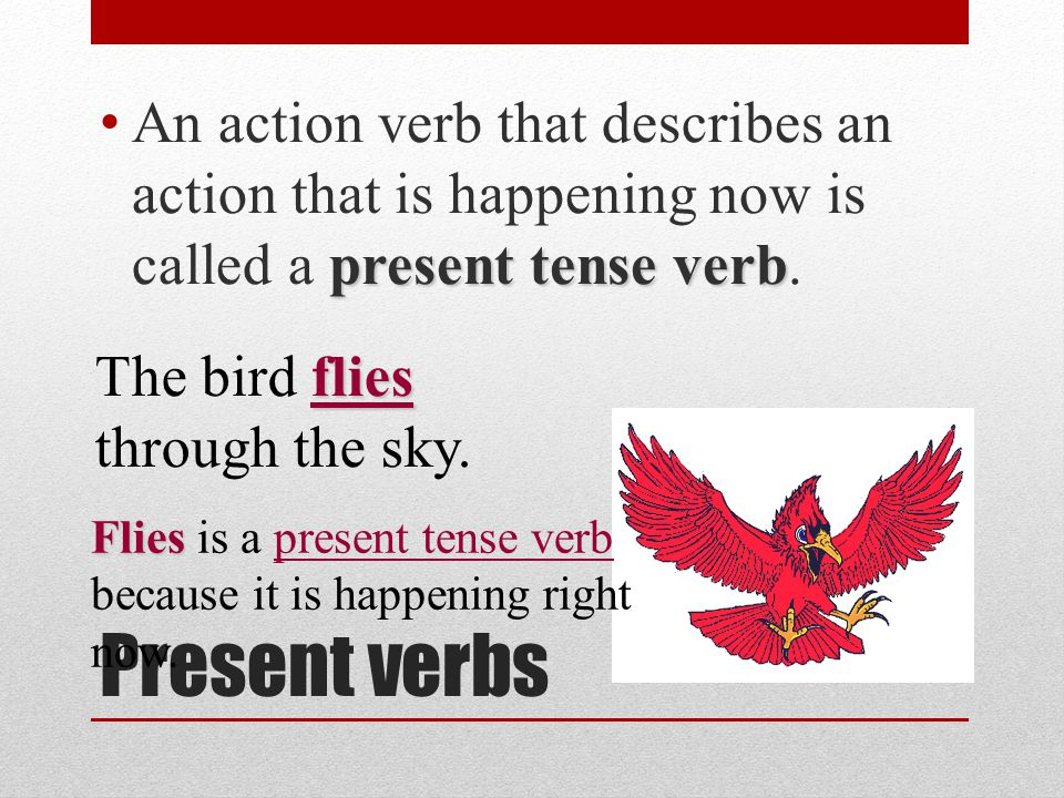 An action verb that describes an action that is happening now is called a present tense verb.