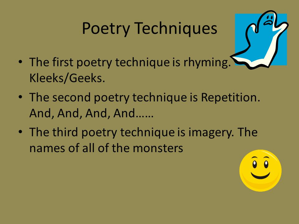 Poetry Techniques The first poetry technique is rhyming. Kleeks/Geeks.