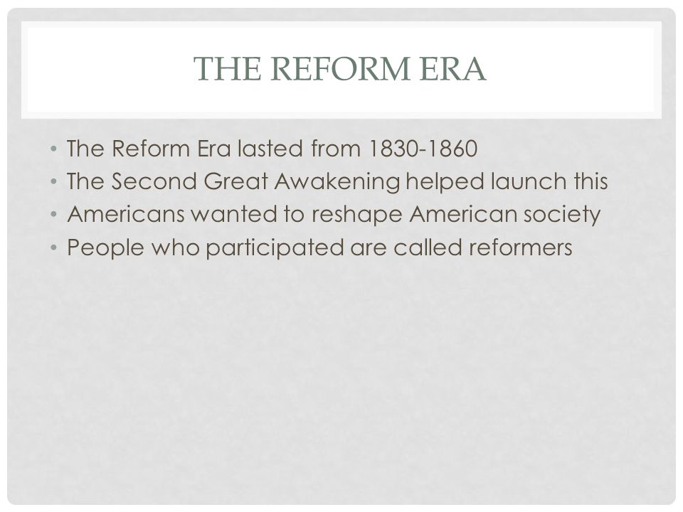 The Reform Era The Reform Era lasted from