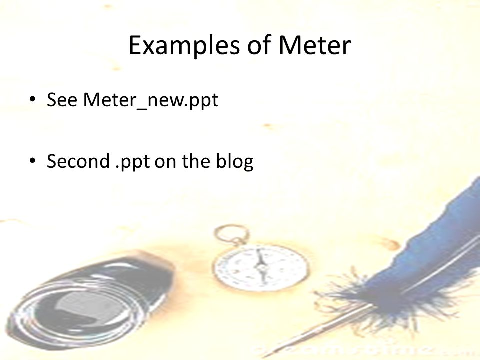 Examples of Meter See Meter_new.ppt Second .ppt on the blog